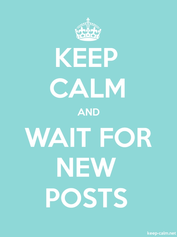 KEEP CALM AND WAIT FOR NEW POSTS - white/lightblue - Default (600x800)