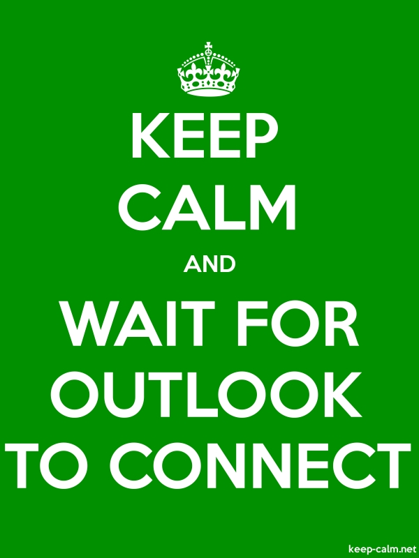 KEEP CALM AND WAIT FOR OUTLOOK TO CONNECT - white/green - Default (600x800)