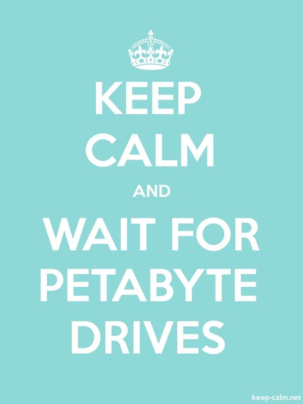 KEEP CALM AND WAIT FOR PETABYTE DRIVES - white/lightblue - Default (600x800)
