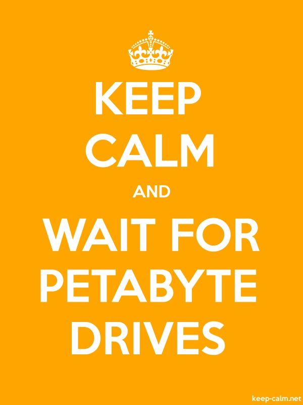 KEEP CALM AND WAIT FOR PETABYTE DRIVES - white/orange - Default (600x800)