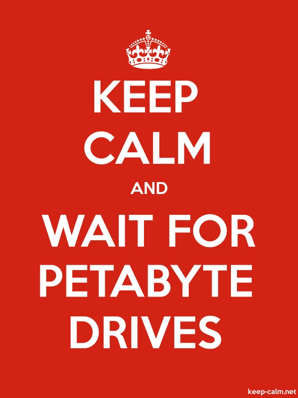KEEP CALM AND WAIT FOR PETABYTE DRIVES - white/red - Default (600x800)