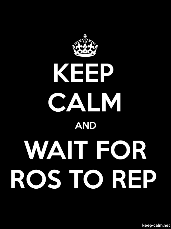 KEEP CALM AND WAIT FOR ROS TO REP - white/black - Default (600x800)