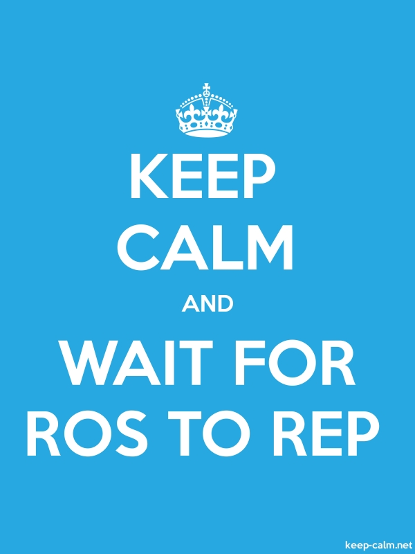 KEEP CALM AND WAIT FOR ROS TO REP - white/blue - Default (600x800)