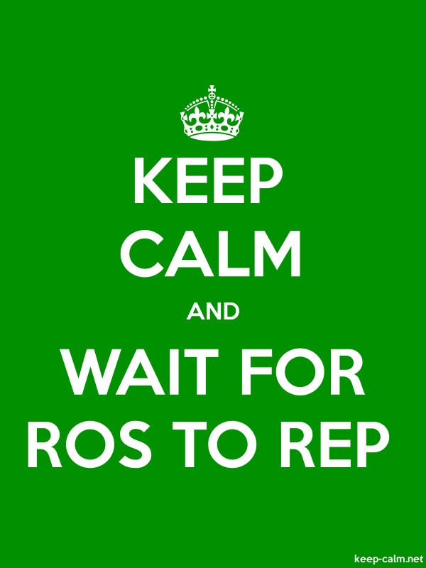 KEEP CALM AND WAIT FOR ROS TO REP - white/green - Default (600x800)