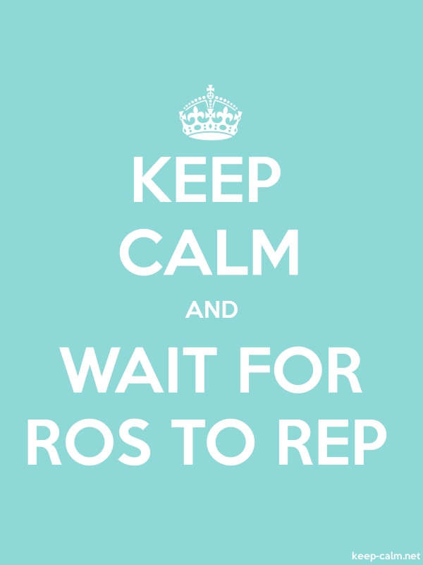 KEEP CALM AND WAIT FOR ROS TO REP - white/lightblue - Default (600x800)