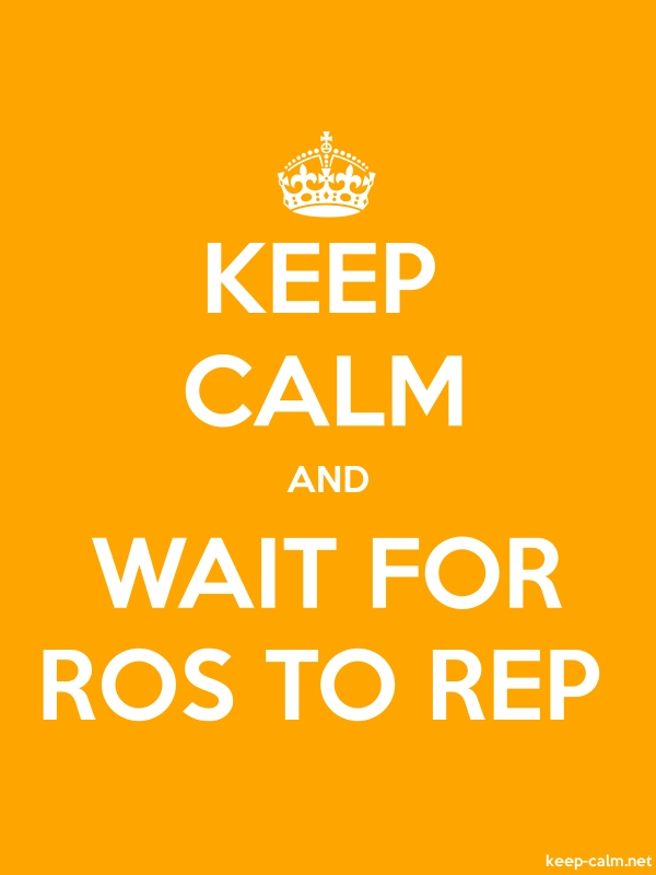 KEEP CALM AND WAIT FOR ROS TO REP - white/orange - Default (600x800)