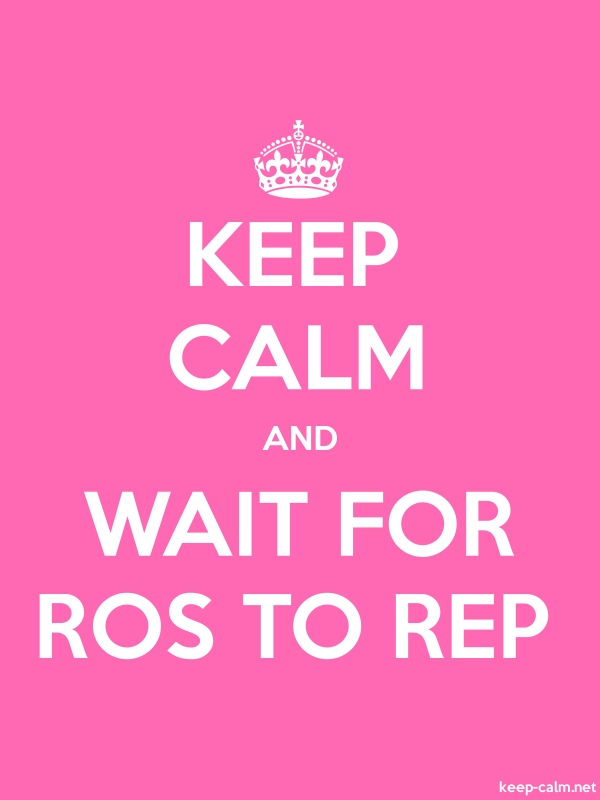 KEEP CALM AND WAIT FOR ROS TO REP - white/pink - Default (600x800)