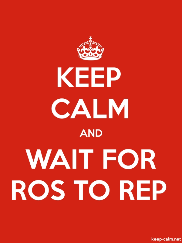 KEEP CALM AND WAIT FOR ROS TO REP - white/red - Default (600x800)