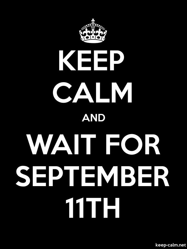 KEEP CALM AND WAIT FOR SEPTEMBER 11TH - white/black - Default (600x800)