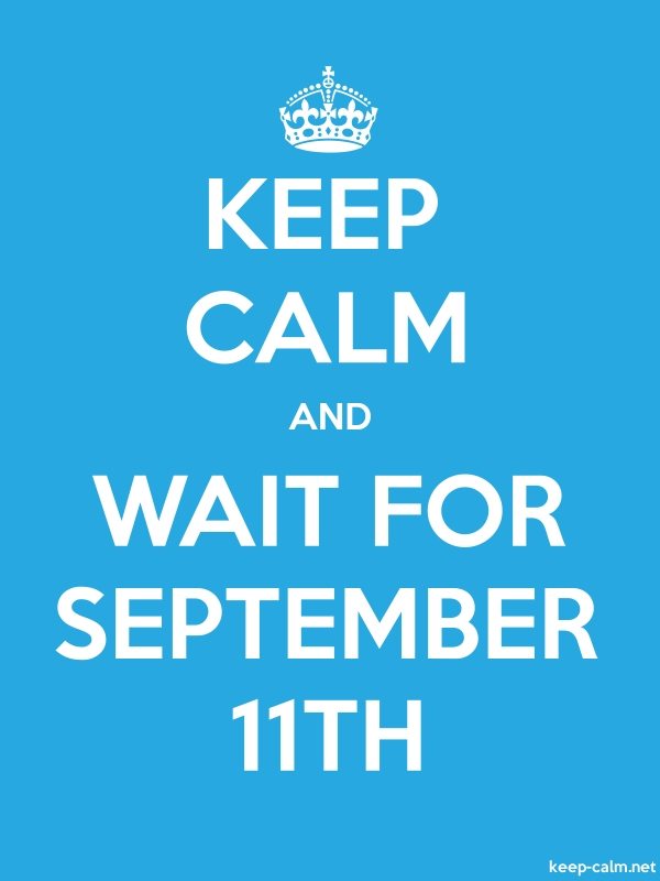 KEEP CALM AND WAIT FOR SEPTEMBER 11TH - white/blue - Default (600x800)