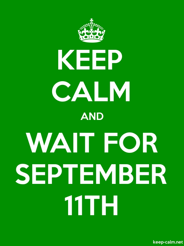 KEEP CALM AND WAIT FOR SEPTEMBER 11TH - white/green - Default (600x800)