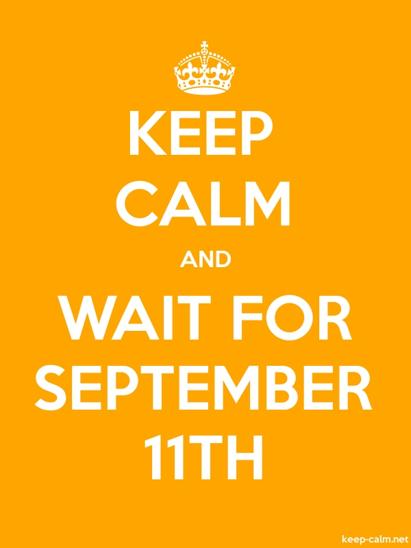 KEEP CALM AND WAIT FOR SEPTEMBER 11TH - white/orange - Default (600x800)