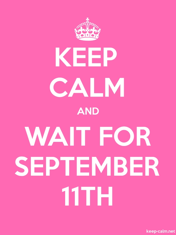KEEP CALM AND WAIT FOR SEPTEMBER 11TH - white/pink - Default (600x800)
