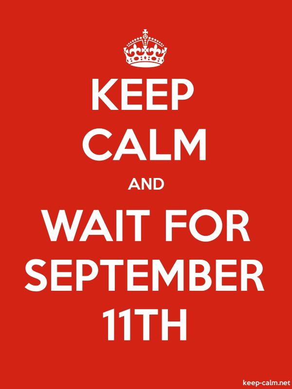 KEEP CALM AND WAIT FOR SEPTEMBER 11TH - white/red - Default (600x800)