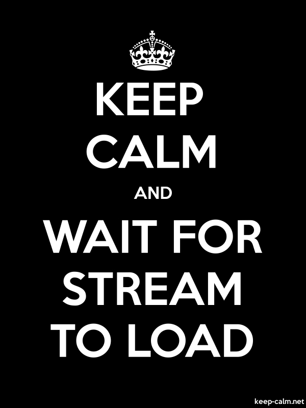 KEEP CALM AND WAIT FOR STREAM TO LOAD - white/black - Default (600x800)