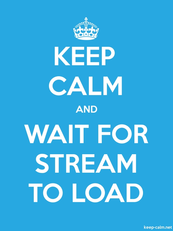 KEEP CALM AND WAIT FOR STREAM TO LOAD - white/blue - Default (600x800)
