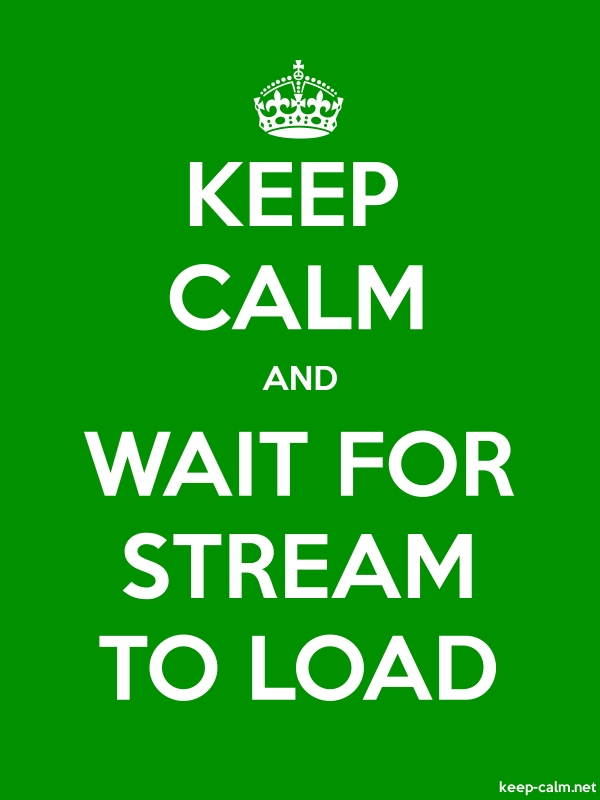 KEEP CALM AND WAIT FOR STREAM TO LOAD - white/green - Default (600x800)