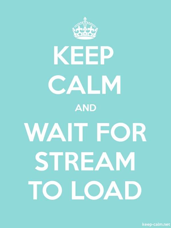 KEEP CALM AND WAIT FOR STREAM TO LOAD - white/lightblue - Default (600x800)