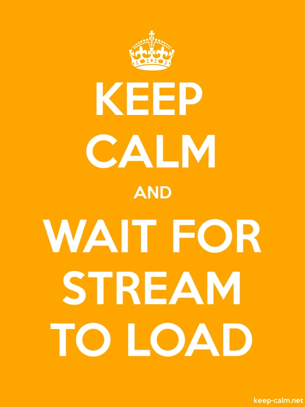 KEEP CALM AND WAIT FOR STREAM TO LOAD - white/orange - Default (600x800)