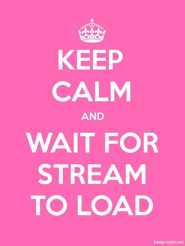 KEEP CALM AND WAIT FOR STREAM TO LOAD - white/pink - Default (600x800)
