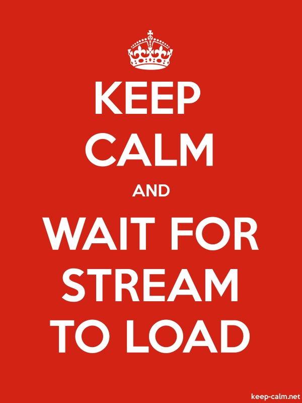 KEEP CALM AND WAIT FOR STREAM TO LOAD - white/red - Default (600x800)