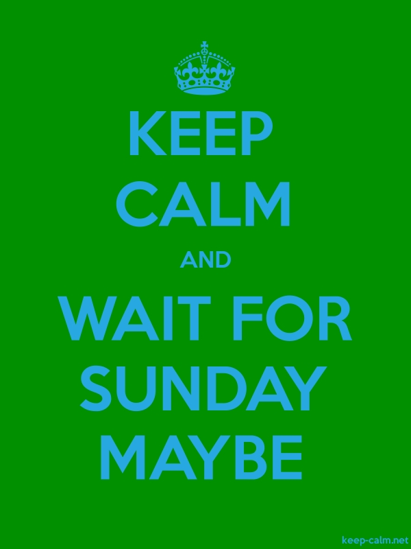 KEEP CALM AND WAIT FOR SUNDAY MAYBE - blue/green - Default (600x800)
