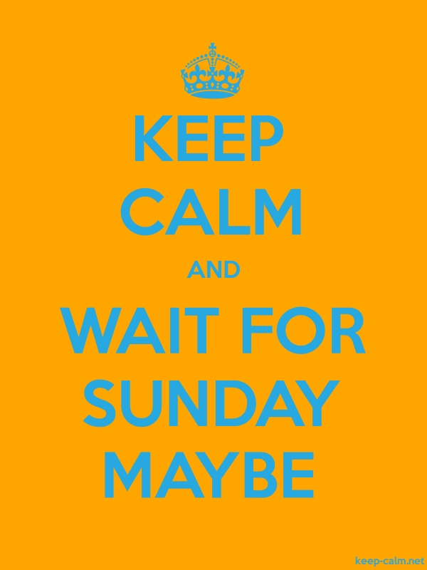 KEEP CALM AND WAIT FOR SUNDAY MAYBE - blue/orange - Default (600x800)