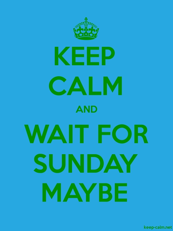 KEEP CALM AND WAIT FOR SUNDAY MAYBE - green/blue - Default (600x800)