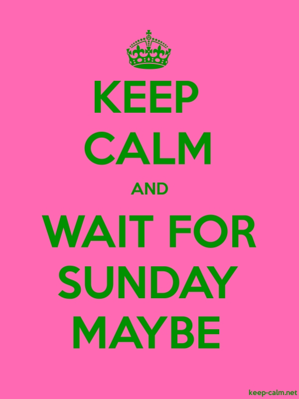 KEEP CALM AND WAIT FOR SUNDAY MAYBE - green/pink - Default (600x800)