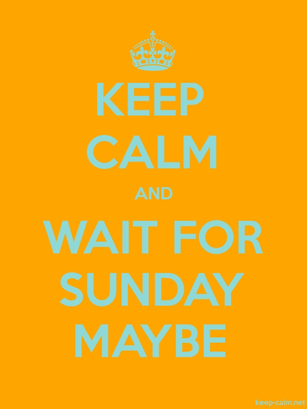 KEEP CALM AND WAIT FOR SUNDAY MAYBE - lightblue/orange - Default (600x800)