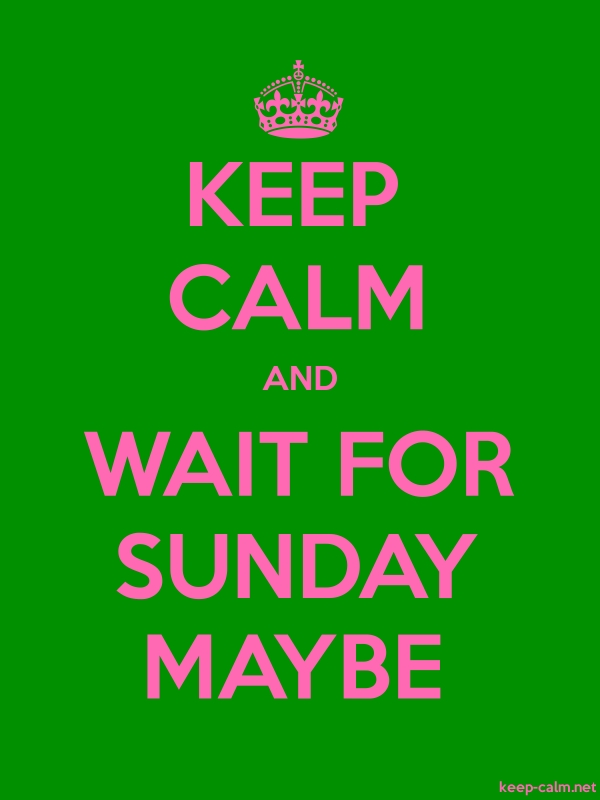 KEEP CALM AND WAIT FOR SUNDAY MAYBE - pink/green - Default (600x800)