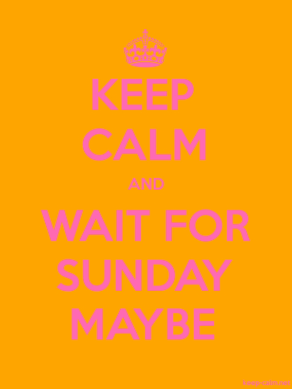 KEEP CALM AND WAIT FOR SUNDAY MAYBE - pink/orange - Default (600x800)