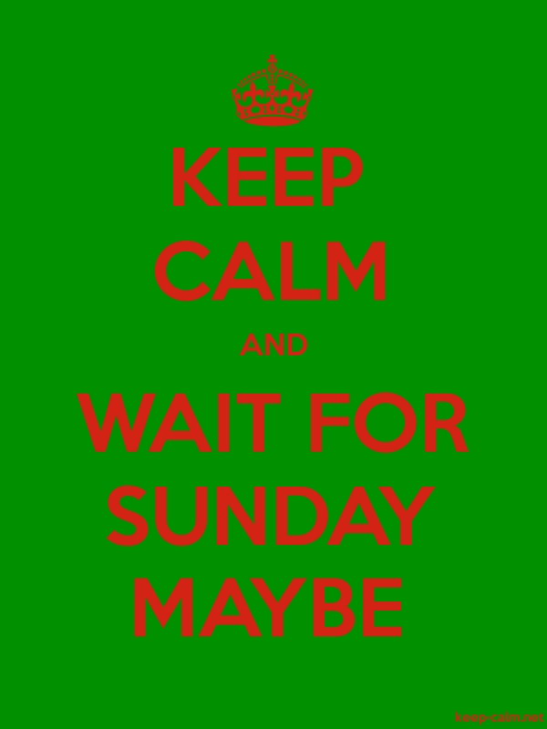 KEEP CALM AND WAIT FOR SUNDAY MAYBE - red/green - Default (600x800)