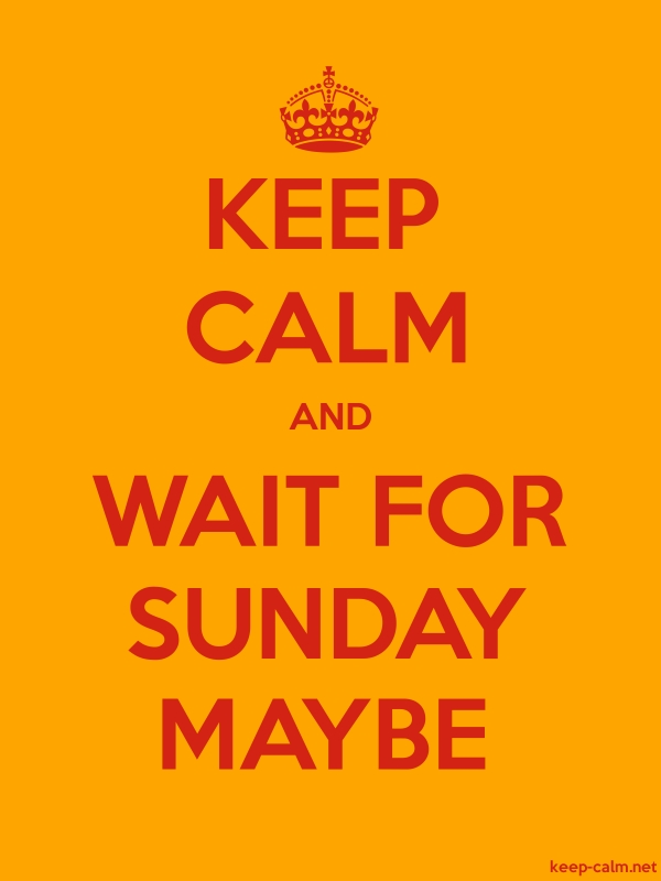 KEEP CALM AND WAIT FOR SUNDAY MAYBE - red/orange - Default (600x800)