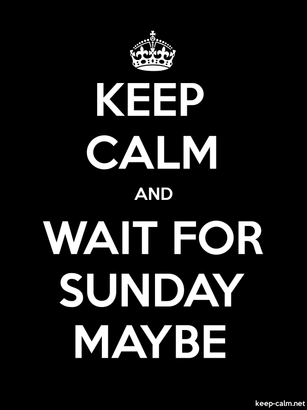 KEEP CALM AND WAIT FOR SUNDAY MAYBE - white/black - Default (600x800)