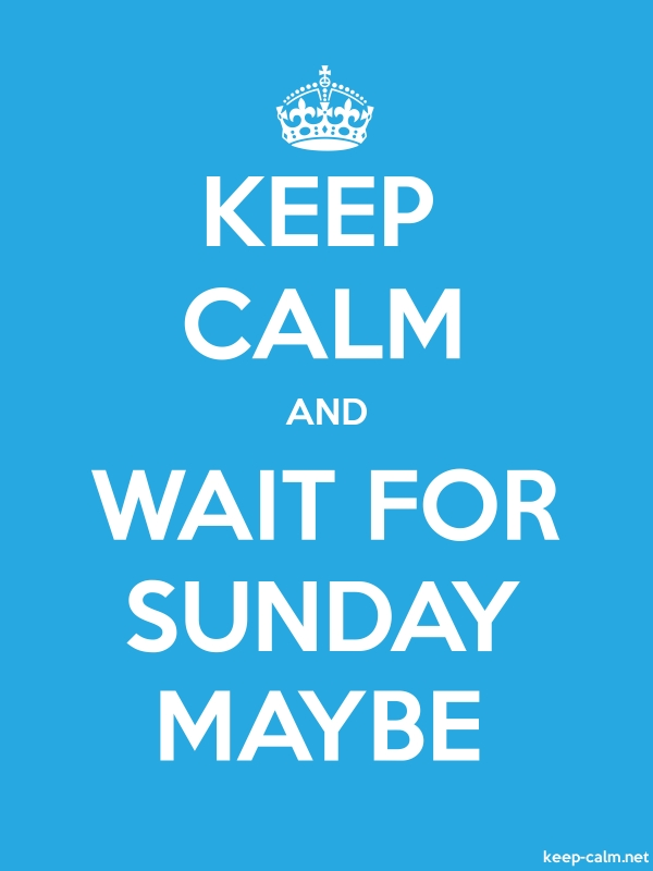 KEEP CALM AND WAIT FOR SUNDAY MAYBE - white/blue - Default (600x800)