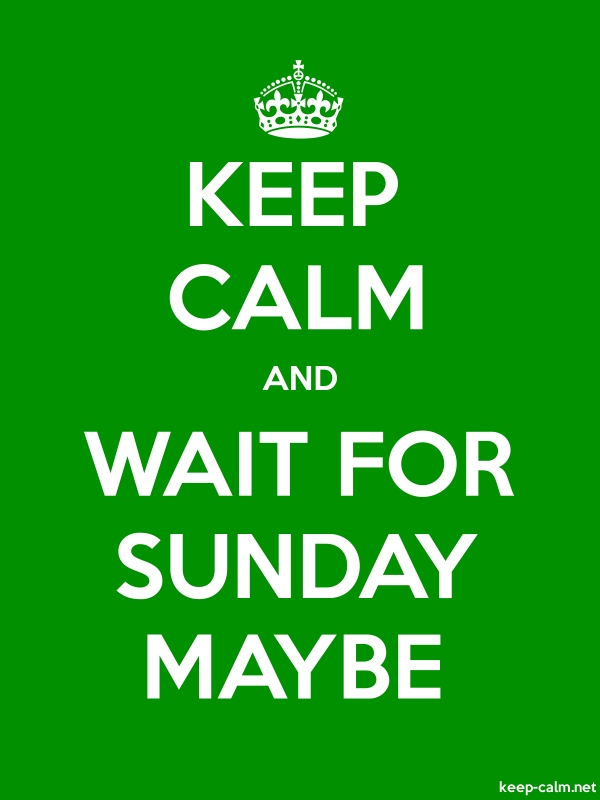 KEEP CALM AND WAIT FOR SUNDAY MAYBE - white/green - Default (600x800)
