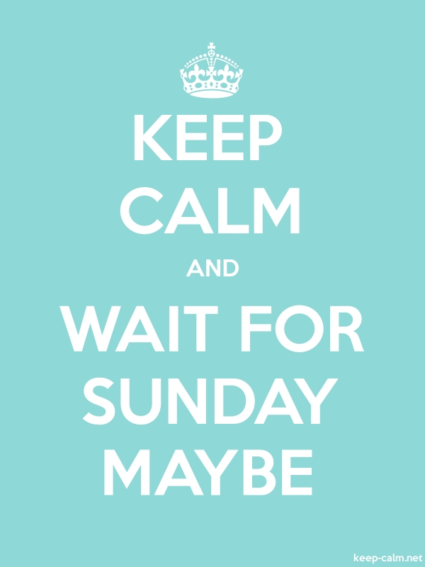 KEEP CALM AND WAIT FOR SUNDAY MAYBE - white/lightblue - Default (600x800)
