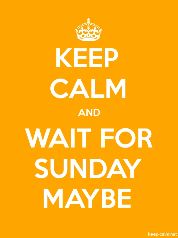 KEEP CALM AND WAIT FOR SUNDAY MAYBE - white/orange - Default (600x800)