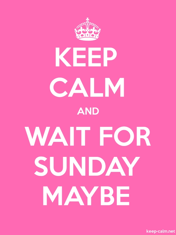 KEEP CALM AND WAIT FOR SUNDAY MAYBE - white/pink - Default (600x800)