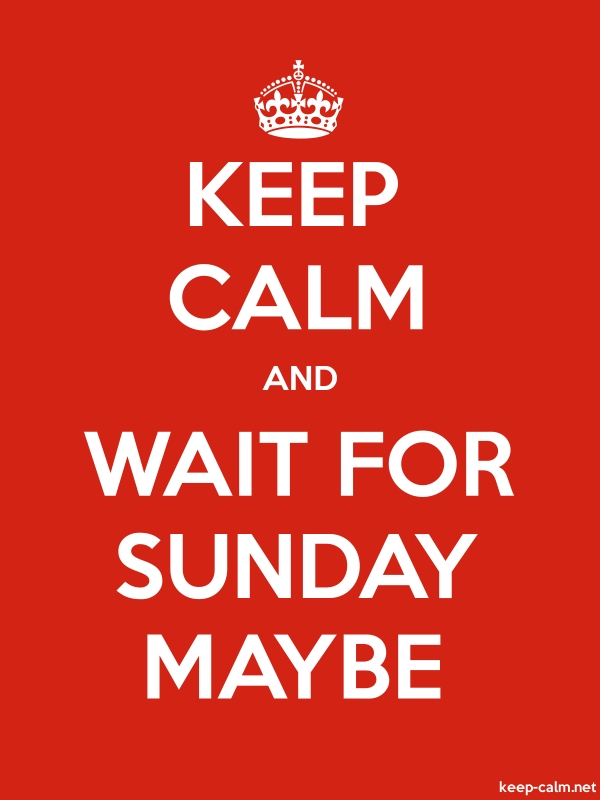 KEEP CALM AND WAIT FOR SUNDAY MAYBE - white/red - Default (600x800)