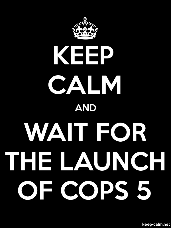 KEEP CALM AND WAIT FOR THE LAUNCH OF COPS 5 - white/black - Default (600x800)