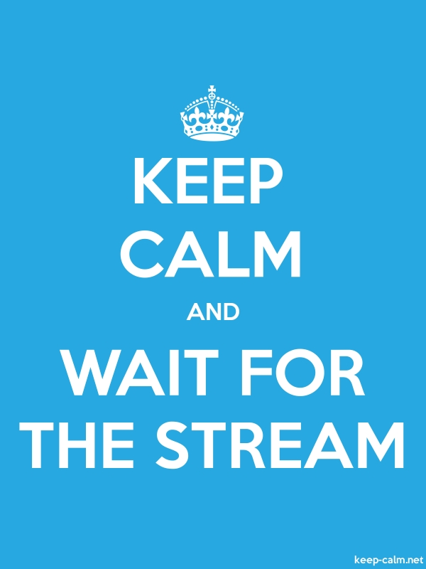 KEEP CALM AND WAIT FOR THE STREAM - white/blue - Default (600x800)