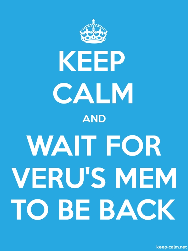 KEEP CALM AND WAIT FOR VERU'S MEM TO BE BACK - white/blue - Default (600x800)
