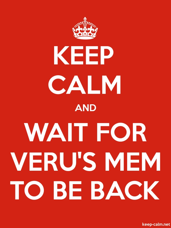 KEEP CALM AND WAIT FOR VERU'S MEM TO BE BACK - white/red - Default (600x800)