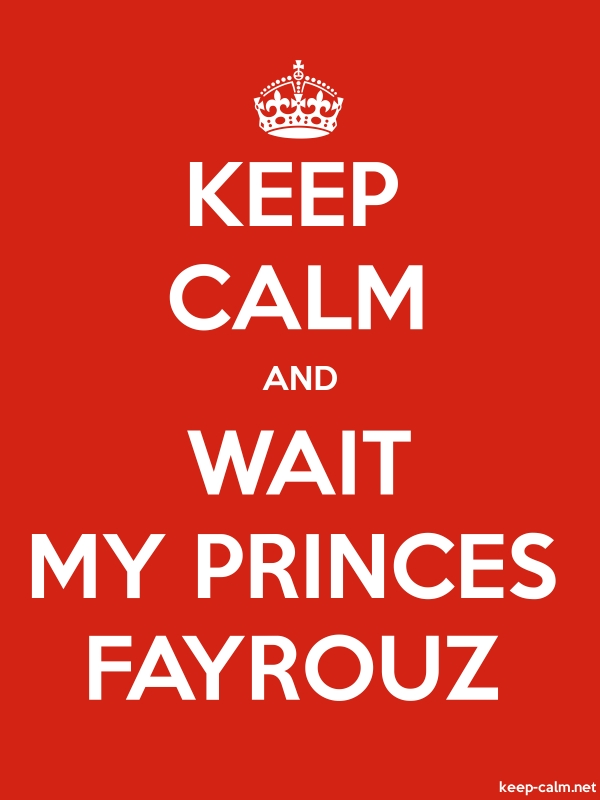 KEEP CALM AND WAIT MY PRINCES FAYROUZ - white/red - Default (600x800)