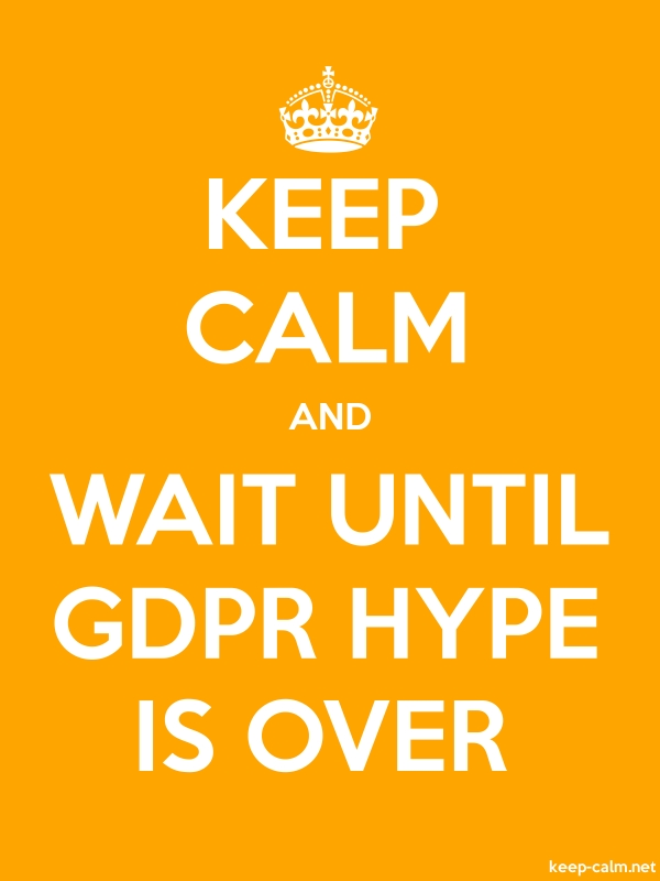 KEEP CALM AND WAIT UNTIL GDPR HYPE IS OVER - white/orange - Default (600x800)