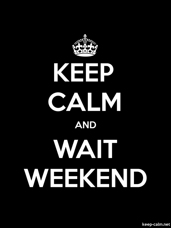 KEEP CALM AND WAIT WEEKEND - white/black - Default (600x800)