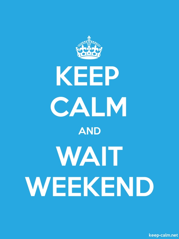KEEP CALM AND WAIT WEEKEND - white/blue - Default (600x800)
