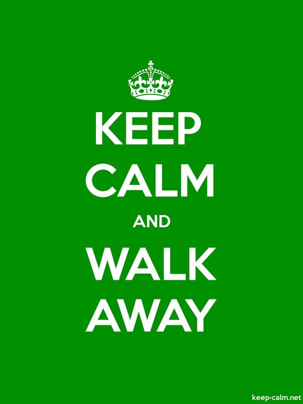 KEEP CALM AND WALK AWAY - white/green - Default (600x800)